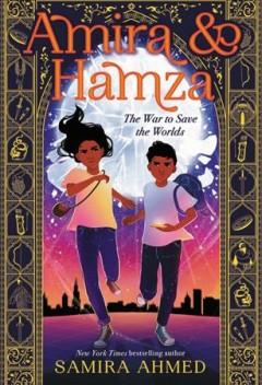 Amira & Hamza : the war to save the worlds by Ahmed, Samira  (Fiction writer)