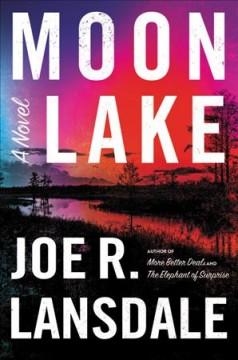 Moon lake : a novel by Lansdale, Joe R.
