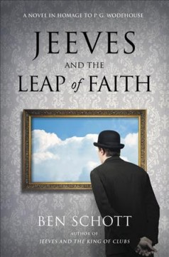 Jeeves and the leap of faith : a novel in homage to P. G. Wodehouse authorised by the P. G. Wodehouse estate by Schott, Ben