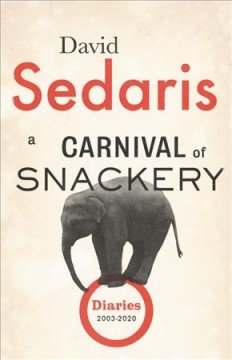 A carnival of snackery : diaries (2003-2020) by Sedaris, David