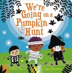 We're Going on a Pumpkin Hunt by Hawk, Goldie