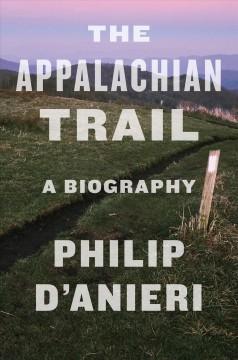The Appalachian Trail : a biography by D'Anieri, Philip