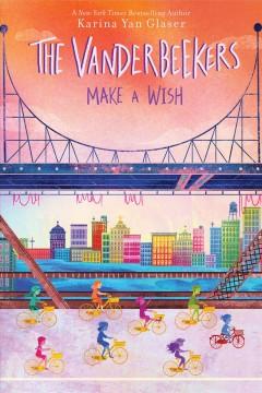The Vanderbeekers make a wish by Glaser, Karina Yan.