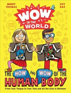 The how and wow of the human body : from your tongue to your toes and all the guts in between by Thomas, Mindy