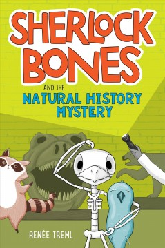 Sherlock Bones and the natural history mystery by Treml, Renée.