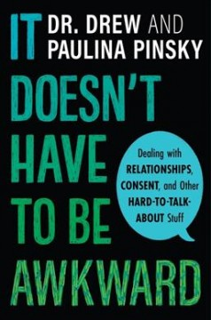 It doesn't have to be awkward : dealing with relationships, consent, and other hard-to-talk-about stuff by Pinsky, Drew