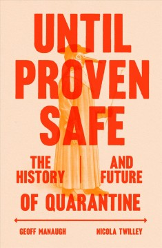 Until proven safe : the history and future of quarantine by Manaugh, Geoff