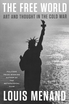 The free world : art and thought in the Cold War by Menand, Louis