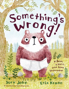 Something's wrong! : a tale of a bear, a hare, and some underwear by John, Jory