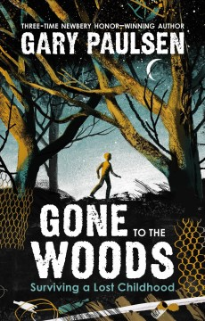 Gone to the woods : surviving a lost childhood by Paulsen, Gary