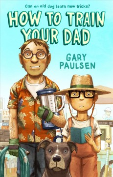 How to train your dad by Paulsen, Gary