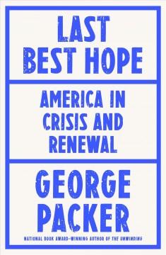 Last best hope : America in crisis and renewal by Packer, George
