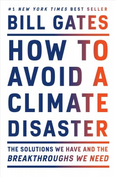 How to avoid a climate disaster : the solutions we have and the breakthroughs we need by Gates, Bill