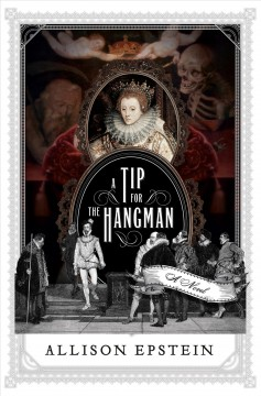 A tip for the hangman : a novel of Christopher Marlowe by Epstein, Allison