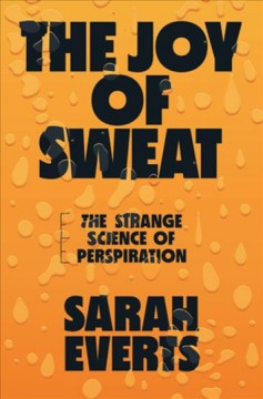 The joy of sweat : the strange science of perspiration by Everts, Sarah