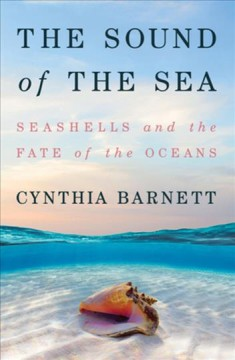 The sound of the sea : seashells and the fate of the oceans by Barnett, Cynthia