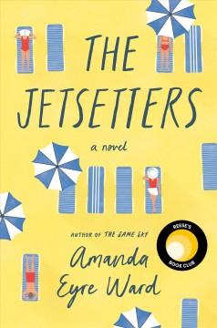 The jetsetters : a novel by Ward, Amanda Eyre