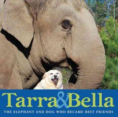 Tarra and Bella : the elephant and dog who became best friends by Buckley, Carol