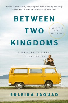 Between two kingdoms : a memoir of a life interrupted by Jaouad, Suleika.