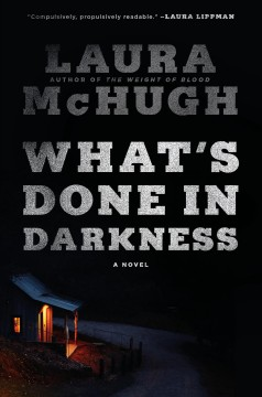 What's done in darkness : a novel by McHugh, Laura