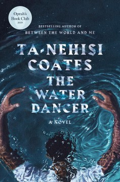 The water dancer : a novel by Coates, Ta-Nehisi