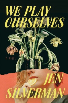 We play ourselves : a novel by Silverman, Jen