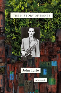 The history of bones : a memoir by Lurie, John