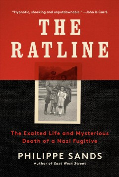 The Ratline : the exalted life and mysterious death of a Nazi fugitive by Sands, Philippe
