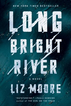 Long bright river : a novel by Moore, Liz