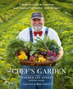 The Chef's Garden : a modern guide to common and unusual vegetables - with recipes by Jones, Lee