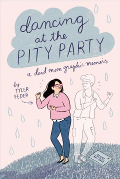 Dancing at the pity party : a dead mom graphic memoir by Feder, Tyler