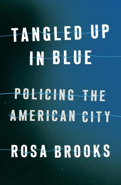 Tangled up in blue : policing the nation's capital by Brooks, Rosa