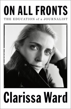 On all fronts : the education of a journalist by Ward, Clarissa