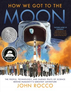 How we got to the moon : an illustrated guide to one of the most challenging, dangerous and astounding achievements in human history by Rocco, John