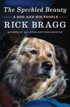 The speckled beauty : a dog and his people by Bragg, Rick