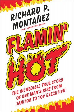 Flamin' Hot: The Incredible True Story of One Man's Rise from Janitor to Top Executive by Montanez, Richard