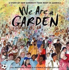 We are a garden : a story of how diversity took root in America by Peters, Lisa Westberg