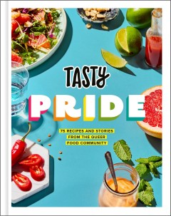 Tasty Pride: 75 Recipes and Stories from the Queer Food Community by Tasty