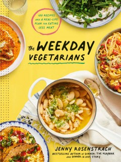 The weekday vegetarians : 100 recipes and a real-life plan for eating less meat by Rosenstrach, Jenny
