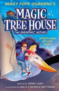 Mary Pope Osborne's Magic Tree House. the graphic novel  Dinosaurs before dark : 1, by Laird, Jenny