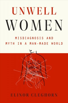 Unwell women : misdiagnosis and myth in a man-made world by Cleghorn, Elinor.