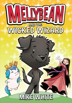 Mellybean and the wicked wizard by White, Mike  (Children's author)