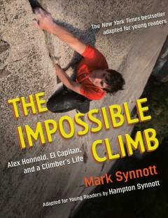The impossible climb : Alex Honnold, El Capitan, and a climber's life by Synnott, Hampton