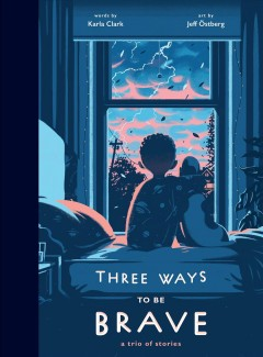Three ways to be brave : a trio of stories by Clark, Karla