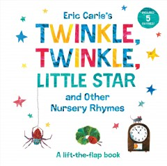 Eric Carle's Twinkle, Twinkle, Little Star and Other Nursery Rhymes : A Lift-The-Flap Book. by Carle, Eric.