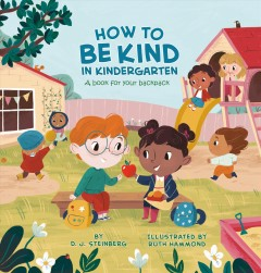 How to be kind in kindergarten : a book for your backpack by Steinberg, David