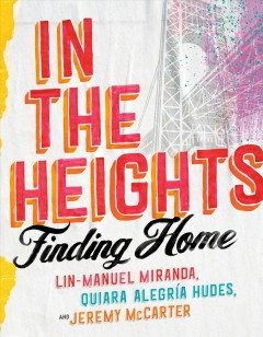 In the Heights : finding home by Miranda, Lin-Manuel