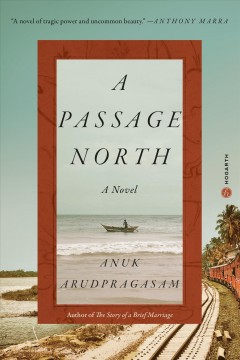 A passage north : a novel by Arudpragasam, Anuk