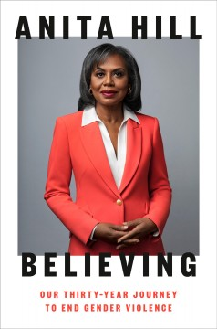 Believing : our thirty-year journey to end gender violence by Hill, Anita