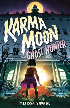 Karma Moon--ghosthunter by Savage, Melissa